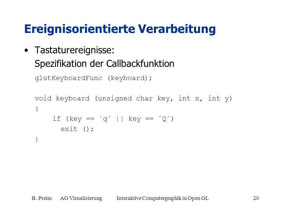B. Preim AG Visualisierung Interaktive Computergraphik in Open GL20 Ereignisorientierte Verarbeitung Tastaturereignisse: Spezifikation der Callbackfun