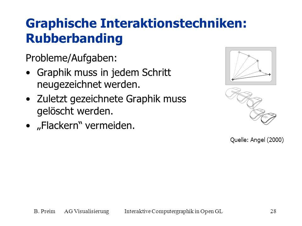 B. Preim AG Visualisierung Interaktive Computergraphik in Open GL28 Graphische Interaktionstechniken: Rubberbanding Probleme/Aufgaben: Graphik muss in