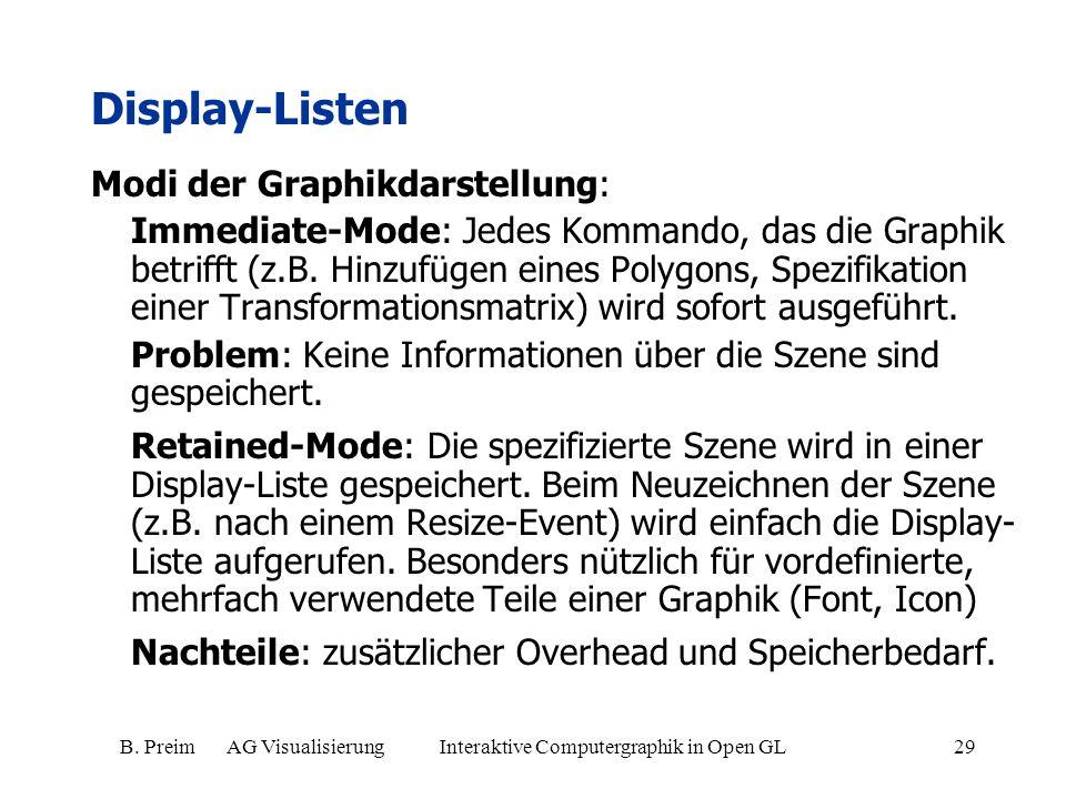 B. Preim AG Visualisierung Interaktive Computergraphik in Open GL29 Display-Listen Modi der Graphikdarstellung: Immediate-Mode: Jedes Kommando, das di