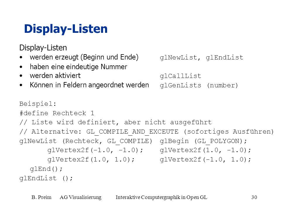 B. Preim AG Visualisierung Interaktive Computergraphik in Open GL30 Display-Listen werden erzeugt (Beginn und Ende) glNewList, glEndList haben eine ei