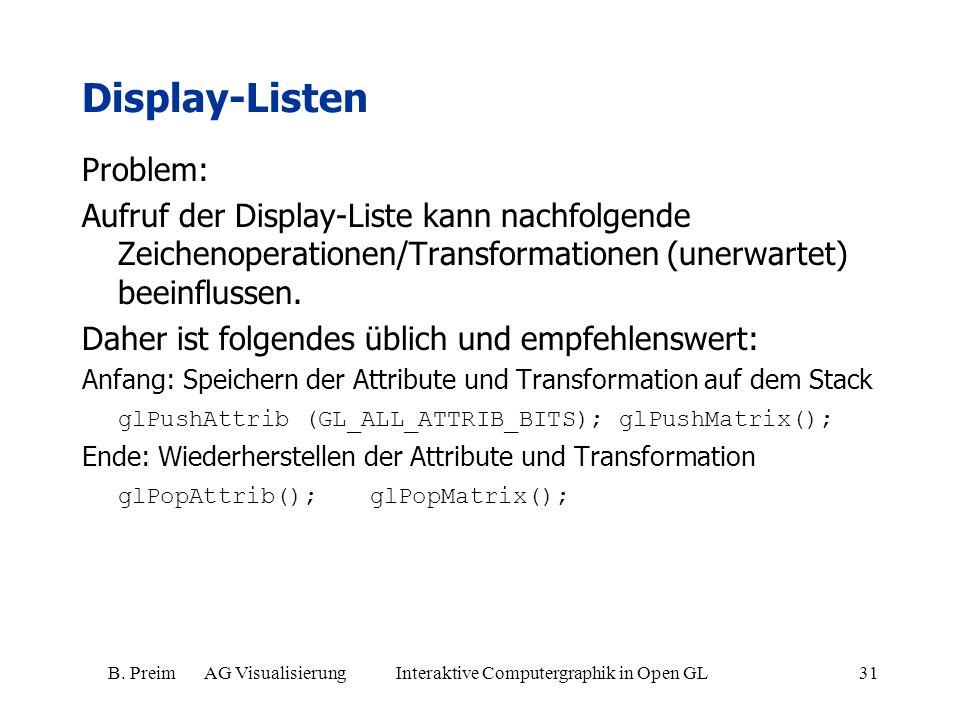 B. Preim AG Visualisierung Interaktive Computergraphik in Open GL31 Display-Listen Problem: Aufruf der Display-Liste kann nachfolgende Zeichenoperatio