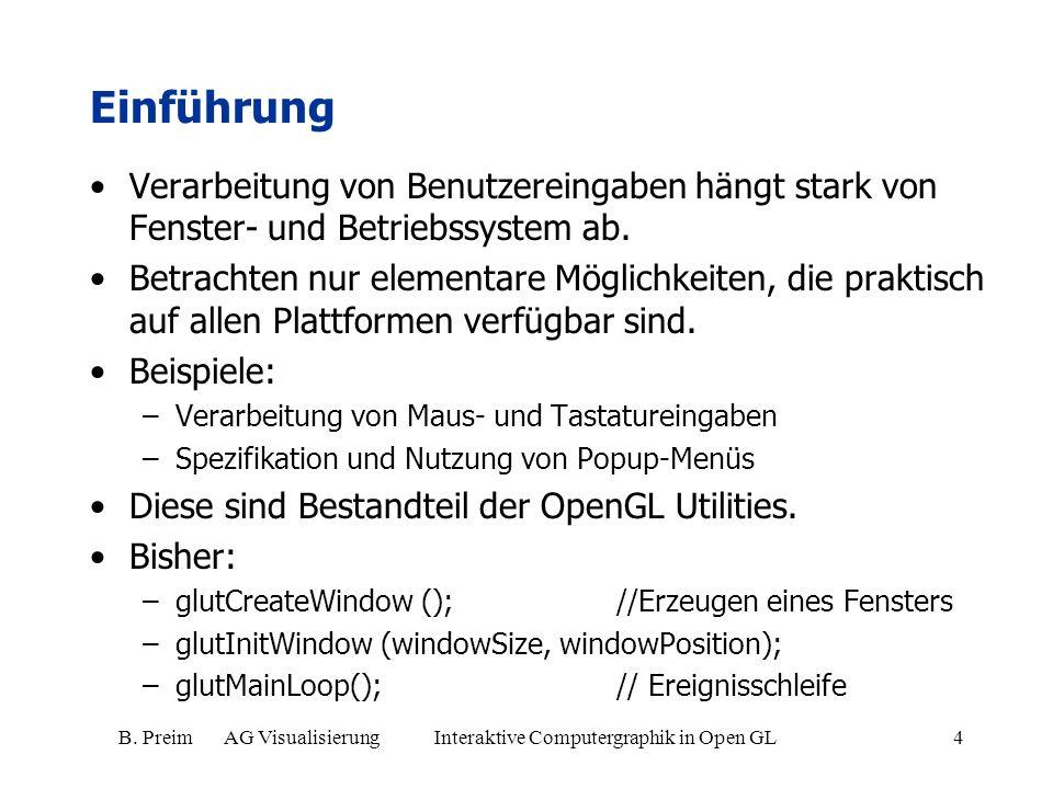B. Preim AG Visualisierung Interaktive Computergraphik in Open GL4 Verarbeitung von Benutzereingaben hängt stark von Fenster- und Betriebssystem ab. B