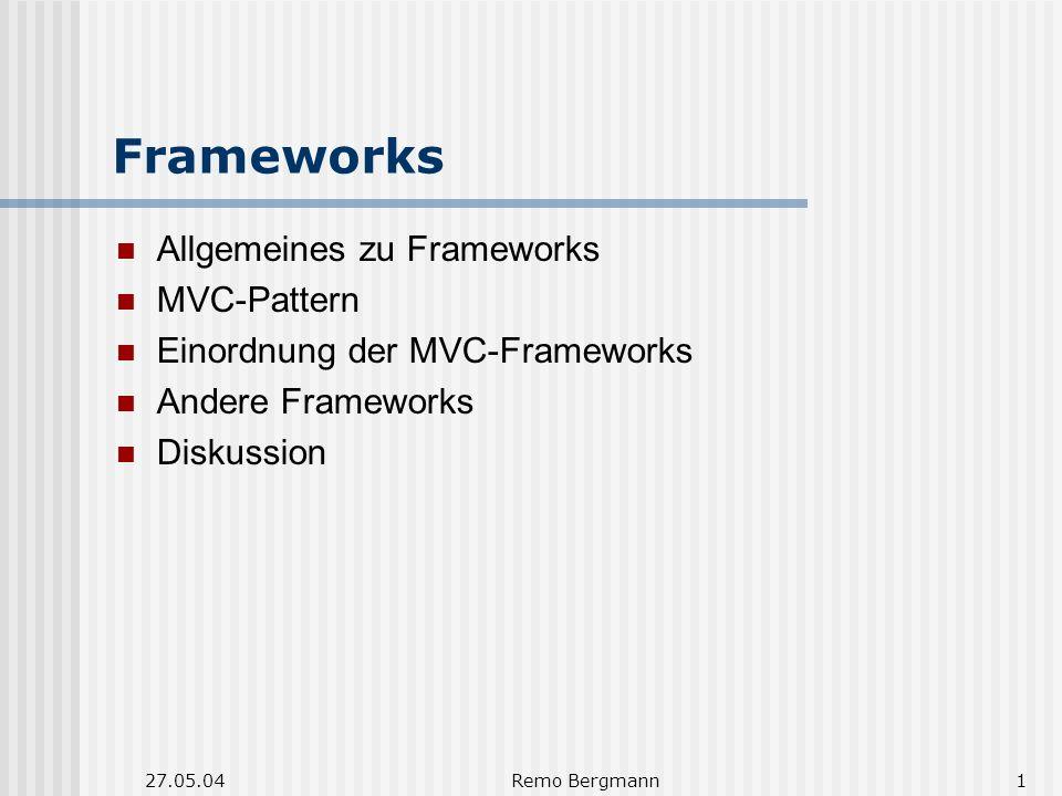 27.05.04Remo Bergmann1 Frameworks Allgemeines zu Frameworks MVC-Pattern Einordnung der MVC-Frameworks Andere Frameworks Diskussion