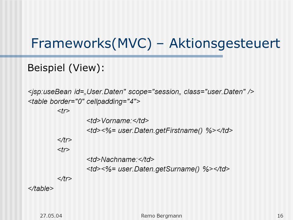 27.05.04Remo Bergmann16 Frameworks(MVC) – Aktionsgesteuert Beispiel (View): Vorname: Nachname: