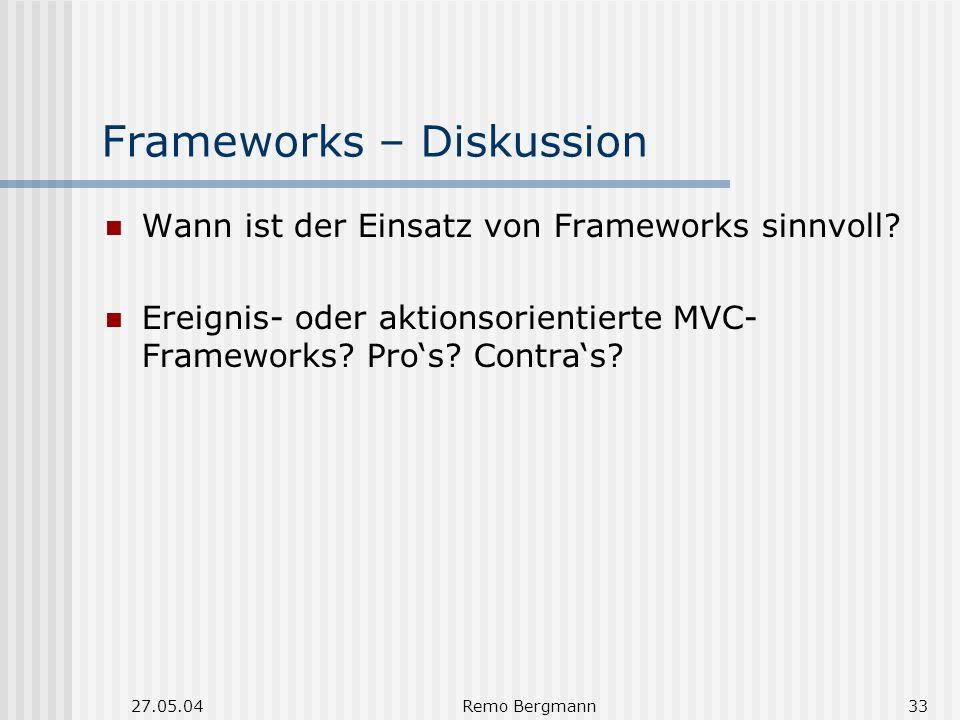27.05.04Remo Bergmann33 Frameworks – Diskussion Wann ist der Einsatz von Frameworks sinnvoll.