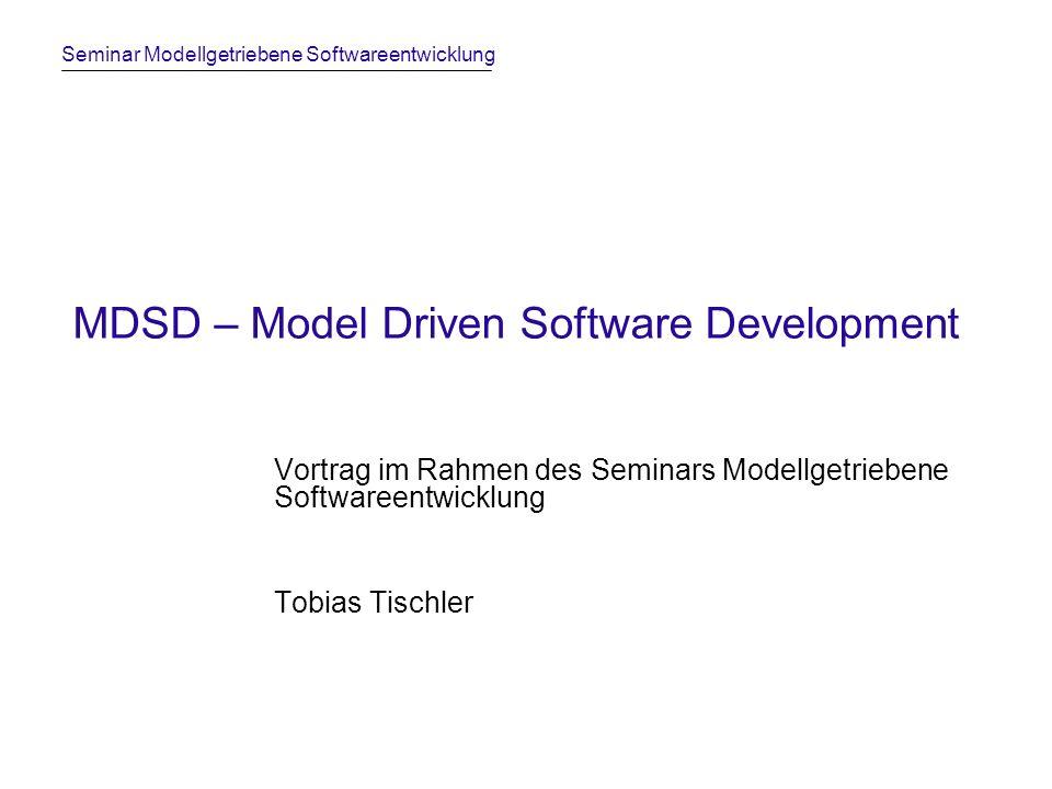 Seminar Modellgetriebene Softwareentwicklung Model Driven Software DevelopmentTobias Tischler12 Aufbau der MDSD II Domäne und Modell beschreibt den Problemraum (begrenztes Interessen- / Wissensgebiet) kann technisch und fachlich motiviert sein unterteilbar in Subdomänen (z.B.: GUI-Layout, Persistenz) und Partitionen (z.B.: Nutzerverwaltung, Wissens-DB) beschrieben durch Domain-Specific Language (DSL) Abstrakte Syntax: Metamodell Konkrete Syntax: textuell, grafisch, tabellarisch, … Semantik: transformationell definiert (Abbildung auf 3GL) Erstellung durch UML-Profile Neuaufbau anhand des Metamodells