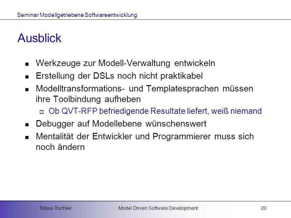 Seminar Modellgetriebene Softwareentwicklung Model Driven Software DevelopmentTobias Tischler20 Ausblick Werkzeuge zur Modell-Verwaltung entwickeln Er