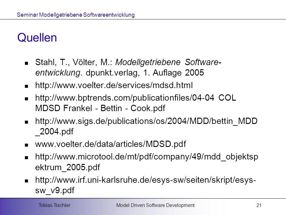 Seminar Modellgetriebene Softwareentwicklung Model Driven Software DevelopmentTobias Tischler21 Quellen Stahl, T., Völter, M.: Modellgetriebene Softwa