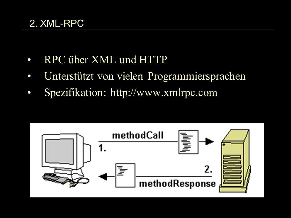 2. XML-RPC RPC über XML und HTTP Unterstützt von vielen Programmiersprachen Spezifikation: http://www.xmlrpc.com