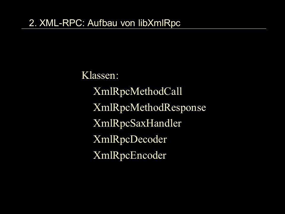 2. XML-RPC: Aufbau von libXmlRpc Klassen: XmlRpcMethodCall XmlRpcMethodResponse XmlRpcSaxHandler XmlRpcDecoder XmlRpcEncoder