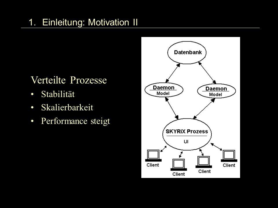 1.Einleitung: Motivation II Verteilte Prozesse Stabilität Skalierbarkeit Performance steigt