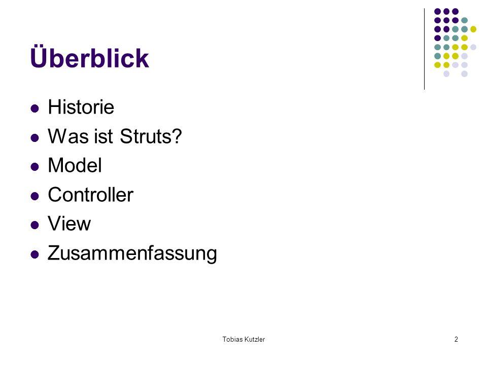 Tobias Kutzler2 Überblick Historie Was ist Struts? Model Controller View Zusammenfassung