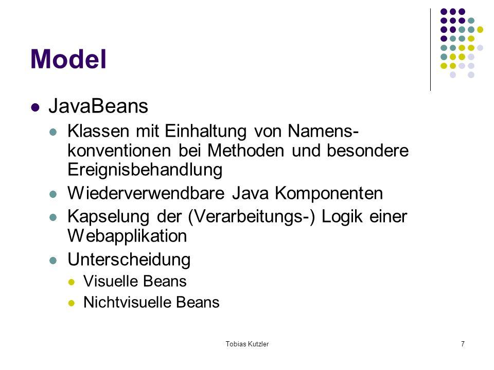Tobias Kutzler7 Model JavaBeans Klassen mit Einhaltung von Namens- konventionen bei Methoden und besondere Ereignisbehandlung Wiederverwendbare Java K