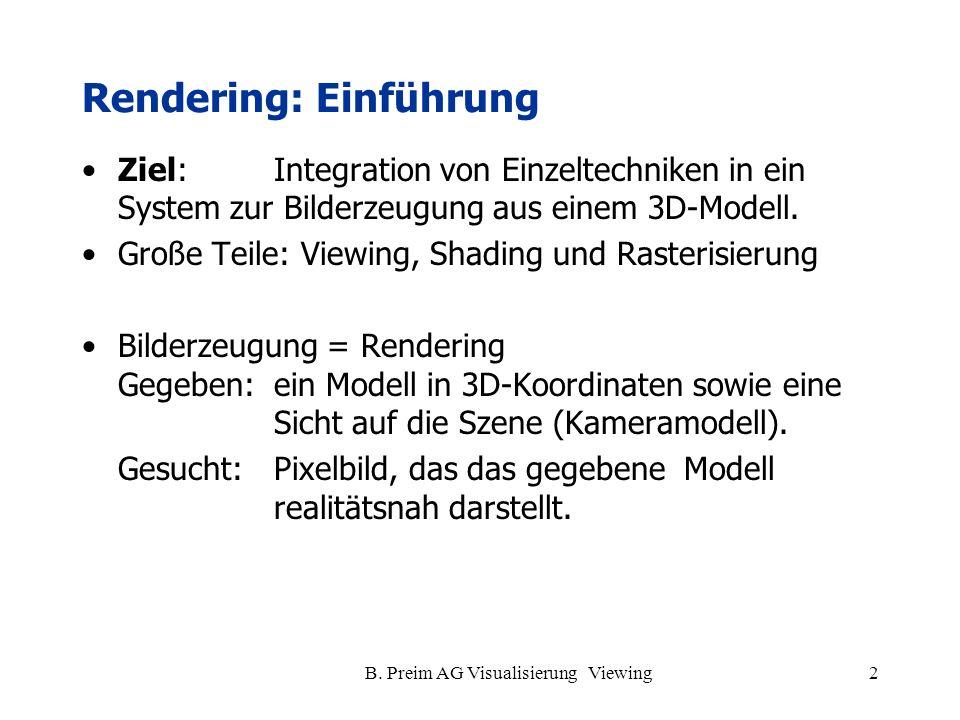 B. Preim AG Visualisierung Viewing2 Ziel: Integration von Einzeltechniken in ein System zur Bilderzeugung aus einem 3D-Modell. Große Teile: Viewing, S