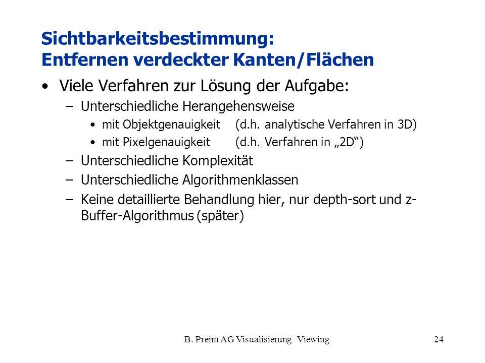 B. Preim AG Visualisierung Viewing24 Viele Verfahren zur Lösung der Aufgabe: –Unterschiedliche Herangehensweise mit Objektgenauigkeit (d.h. analytisch