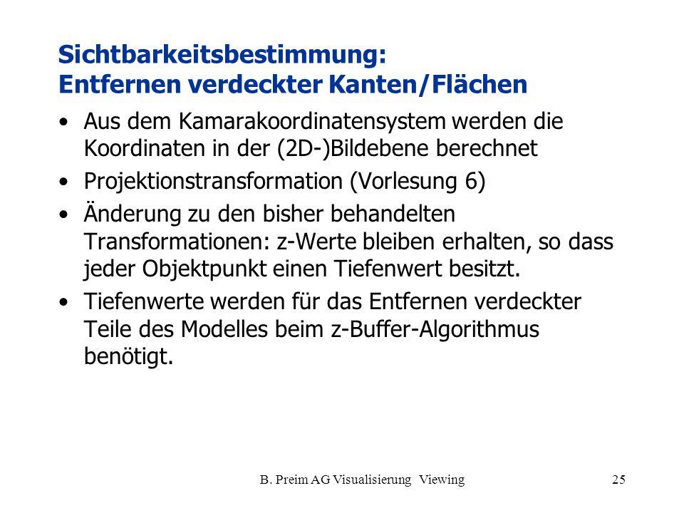 B. Preim AG Visualisierung Viewing25 Sichtbarkeitsbestimmung: Entfernen verdeckter Kanten/Flächen Aus dem Kamarakoordinatensystem werden die Koordinat