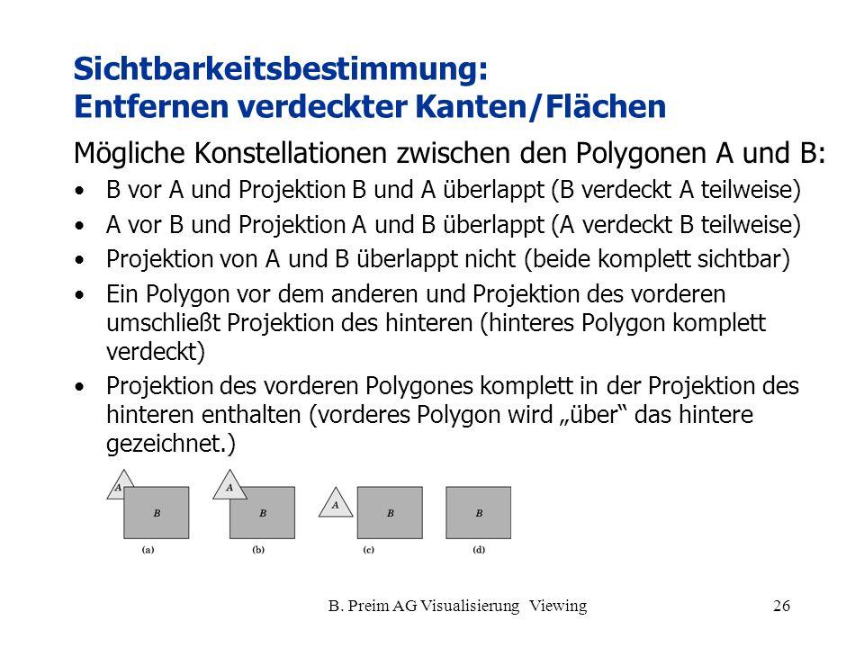 B. Preim AG Visualisierung Viewing26 Sichtbarkeitsbestimmung: Entfernen verdeckter Kanten/Flächen Mögliche Konstellationen zwischen den Polygonen A un