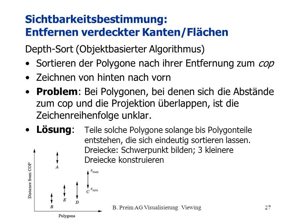 B. Preim AG Visualisierung Viewing27 Sichtbarkeitsbestimmung: Entfernen verdeckter Kanten/Flächen Depth-Sort (Objektbasierter Algorithmus) Sortieren d