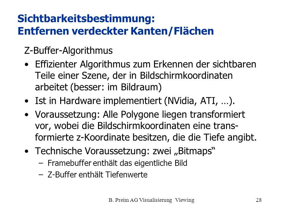 B. Preim AG Visualisierung Viewing28 Z-Buffer-Algorithmus Effizienter Algorithmus zum Erkennen der sichtbaren Teile einer Szene, der in Bildschirmkoor