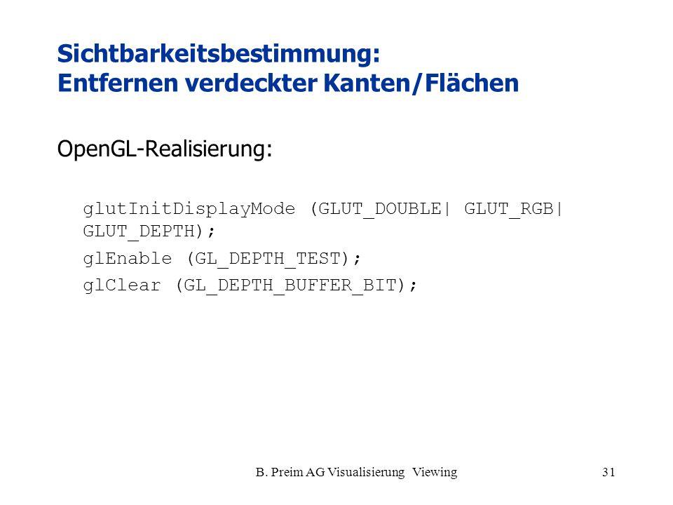 B. Preim AG Visualisierung Viewing31 Sichtbarkeitsbestimmung: Entfernen verdeckter Kanten/Flächen OpenGL-Realisierung: glutInitDisplayMode (GLUT_DOUBL
