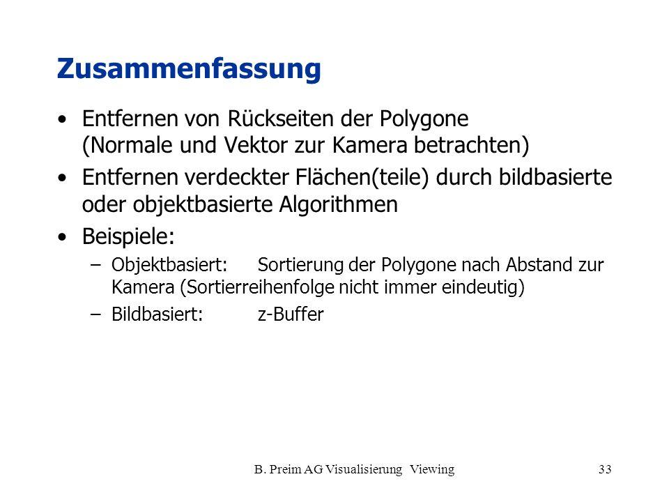 B. Preim AG Visualisierung Viewing33 Zusammenfassung Entfernen von Rückseiten der Polygone (Normale und Vektor zur Kamera betrachten) Entfernen verdec