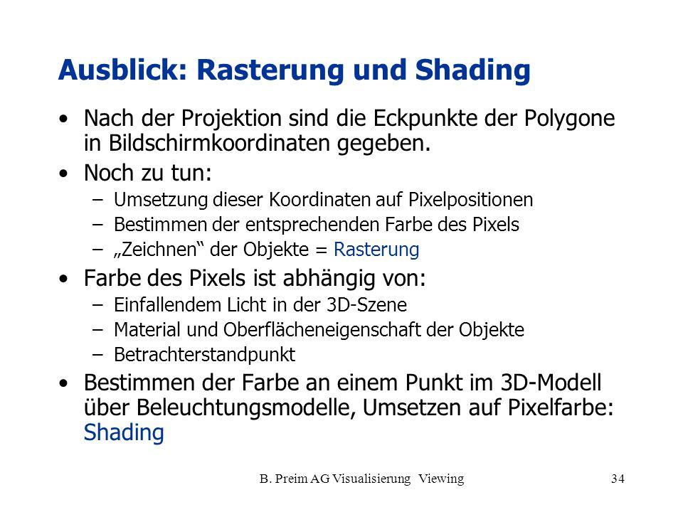 B. Preim AG Visualisierung Viewing34 Ausblick: Rasterung und Shading Nach der Projektion sind die Eckpunkte der Polygone in Bildschirmkoordinaten gege