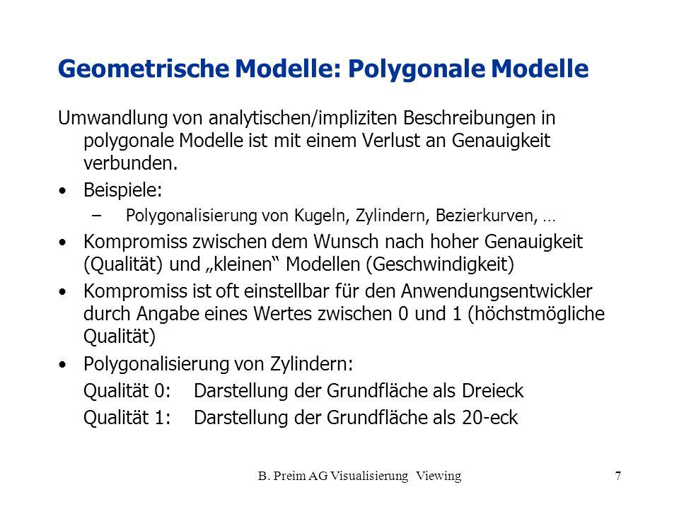 B. Preim AG Visualisierung Viewing7 Geometrische Modelle: Polygonale Modelle Umwandlung von analytischen/impliziten Beschreibungen in polygonale Model