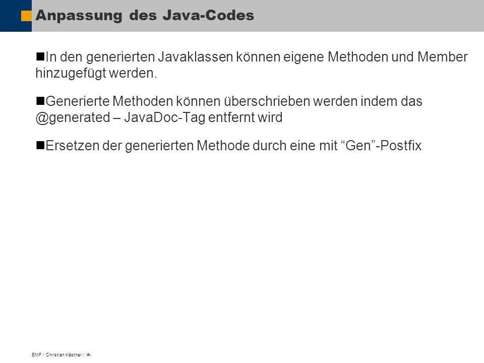 EMF / Christian Kästner / 13 Anpassung des Java-Codes In den generierten Javaklassen können eigene Methoden und Member hinzugefügt werden.