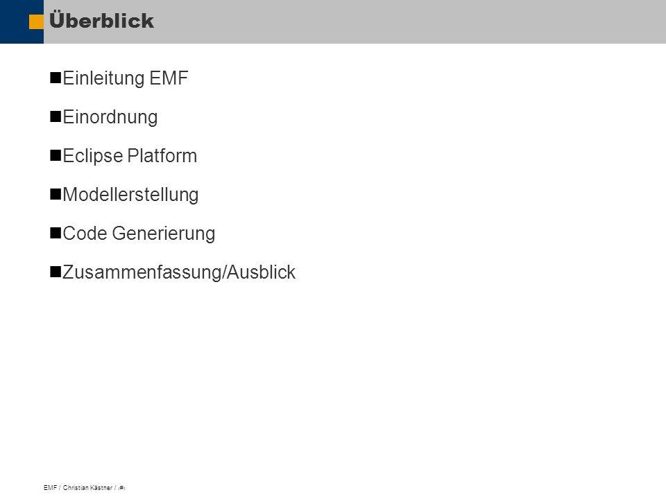 EMF / Christian Kästner / 2 Überblick Einleitung EMF Einordnung Eclipse Platform Modellerstellung Code Generierung Zusammenfassung/Ausblick
