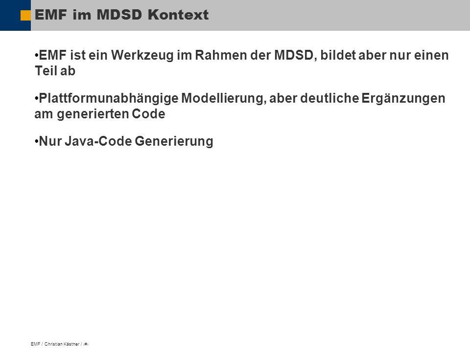 EMF / Christian Kästner / 4 EMF im MDSD Kontext EMF ist ein Werkzeug im Rahmen der MDSD, bildet aber nur einen Teil ab Plattformunabhängige Modellierung, aber deutliche Ergänzungen am generierten Code Nur Java-Code Generierung