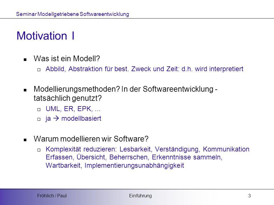 Seminar Modellgetriebene Softwareentwicklung EinführungFröhlich / Paul3 Motivation I Was ist ein Modell.