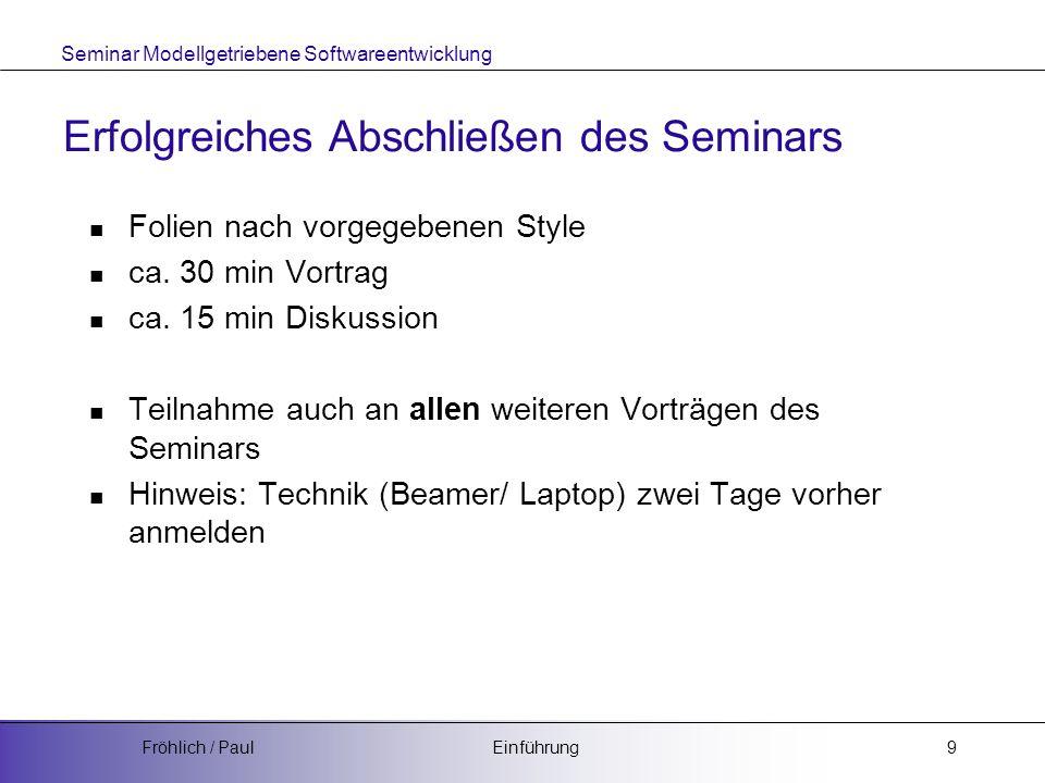 Seminar Modellgetriebene Softwareentwicklung EinführungFröhlich / Paul10 Folien I Pro Folie max.