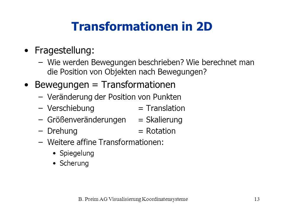 B. Preim AG Visualisierung Koordinatensysteme13 Fragestellung: –Wie werden Bewegungen beschrieben? Wie berechnet man die Position von Objekten nach Be