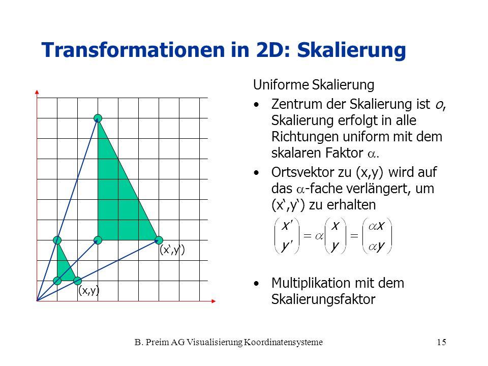 B. Preim AG Visualisierung Koordinatensysteme15 Transformationen in 2D: Skalierung Uniforme Skalierung Zentrum der Skalierung ist o, Skalierung erfolg
