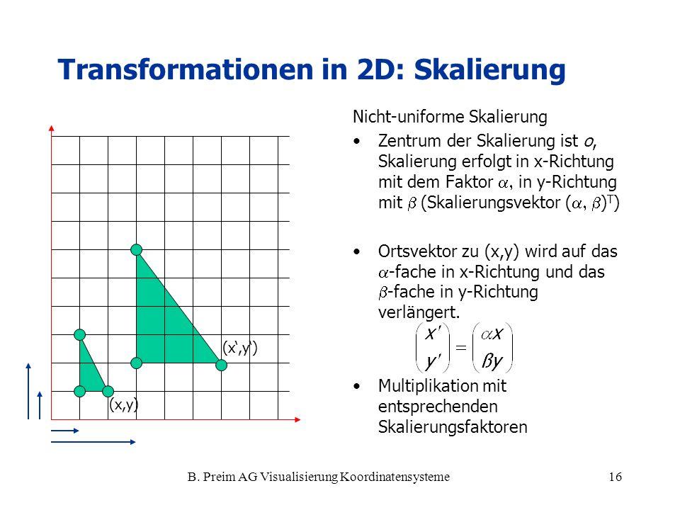 B. Preim AG Visualisierung Koordinatensysteme16 Nicht-uniforme Skalierung Zentrum der Skalierung ist o, Skalierung erfolgt in x-Richtung mit dem Fakto