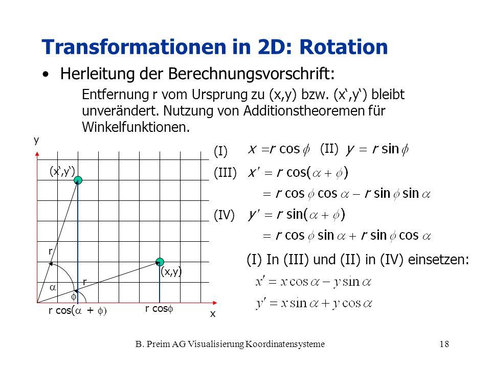 B. Preim AG Visualisierung Koordinatensysteme18 Herleitung der Berechnungsvorschrift: Entfernung r vom Ursprung zu (x,y) bzw. (x,y) bleibt unverändert