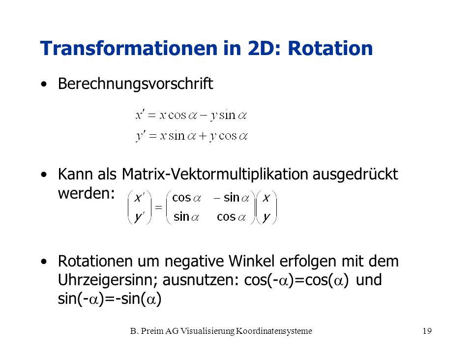 B. Preim AG Visualisierung Koordinatensysteme19 Berechnungsvorschrift Kann als Matrix-Vektormultiplikation ausgedrückt werden: Rotationen um negative