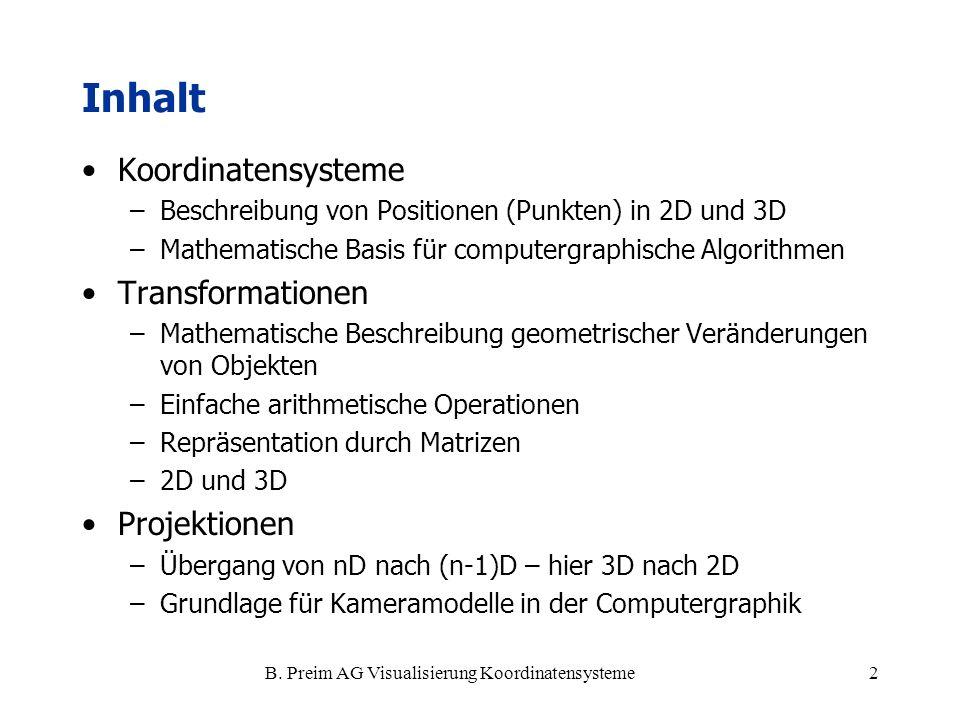 B. Preim AG Visualisierung Koordinatensysteme2 Inhalt Koordinatensysteme –Beschreibung von Positionen (Punkten) in 2D und 3D –Mathematische Basis für