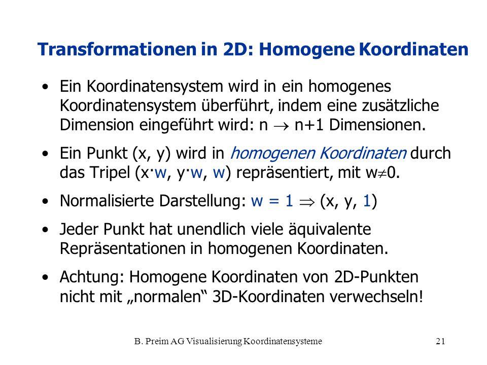 B. Preim AG Visualisierung Koordinatensysteme21 Transformationen in 2D: Homogene Koordinaten Ein Koordinatensystem wird in ein homogenes Koordinatensy