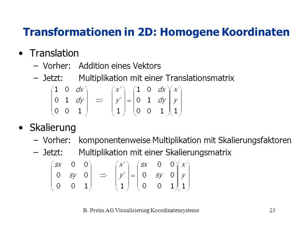 B. Preim AG Visualisierung Koordinatensysteme23 Translation –Vorher: Addition eines Vektors –Jetzt: Multiplikation mit einer Translationsmatrix Skalie