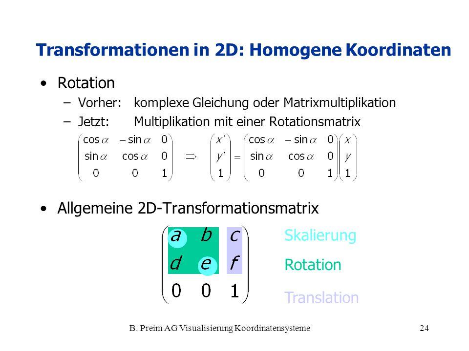 B. Preim AG Visualisierung Koordinatensysteme24 Rotation –Vorher:komplexe Gleichung oder Matrixmultiplikation –Jetzt: Multiplikation mit einer Rotatio