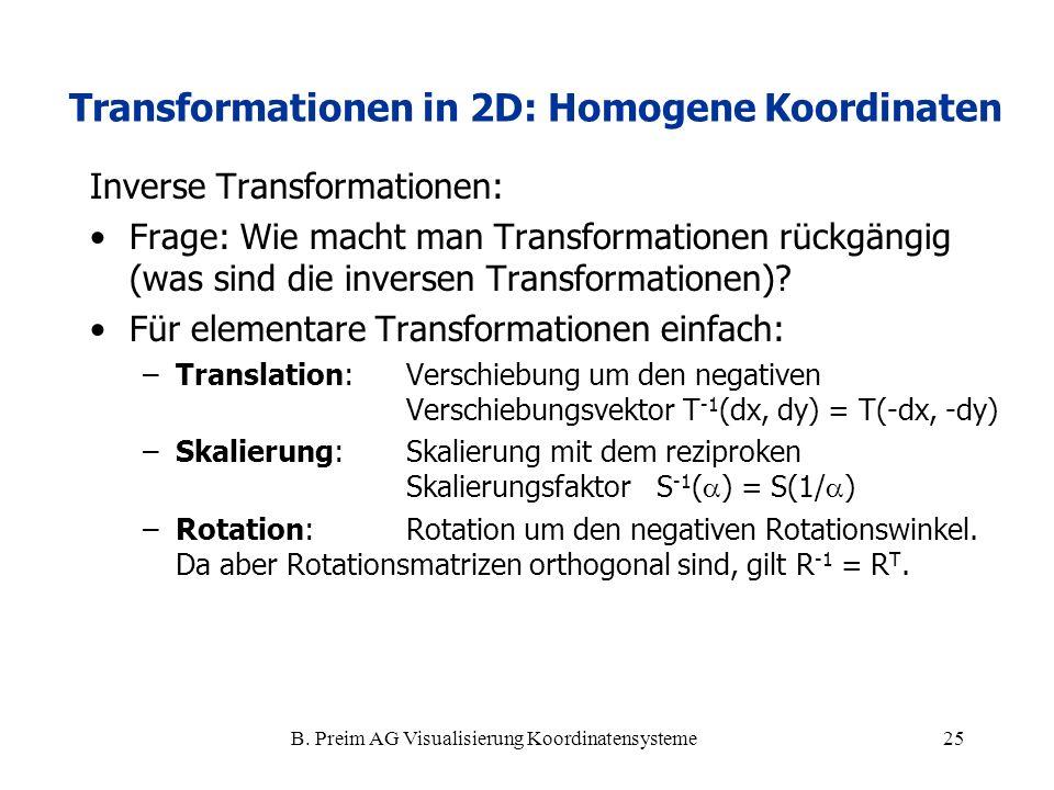 B. Preim AG Visualisierung Koordinatensysteme25 Inverse Transformationen: Frage: Wie macht man Transformationen rückgängig (was sind die inversen Tran