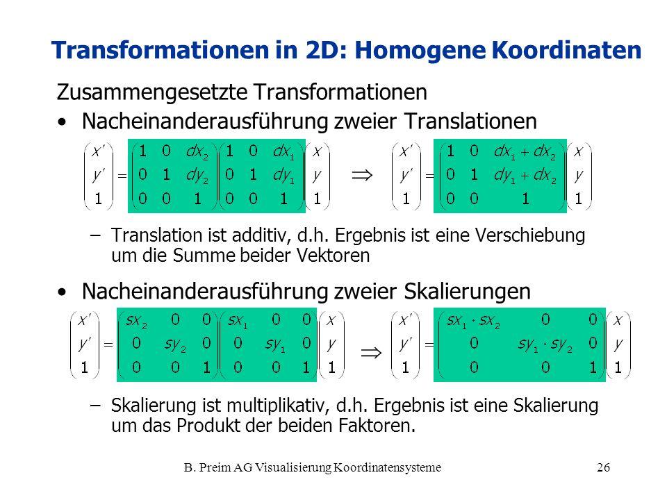 B. Preim AG Visualisierung Koordinatensysteme26 Zusammengesetzte Transformationen Nacheinanderausführung zweier Translationen –Translation ist additiv