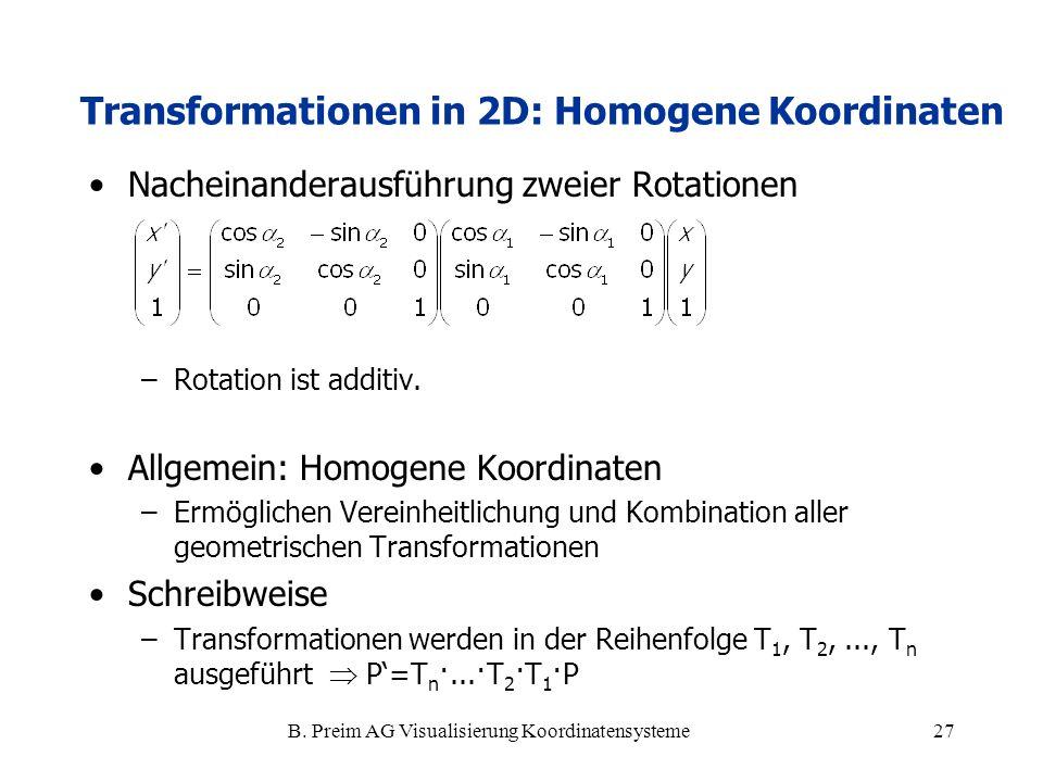 B. Preim AG Visualisierung Koordinatensysteme27 Nacheinanderausführung zweier Rotationen –Rotation ist additiv. Allgemein: Homogene Koordinaten –Ermög
