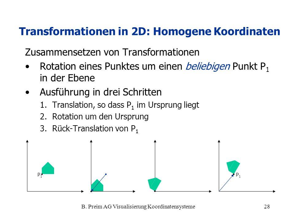 B. Preim AG Visualisierung Koordinatensysteme28 Zusammensetzen von Transformationen Rotation eines Punktes um einen beliebigen Punkt P 1 in der Ebene