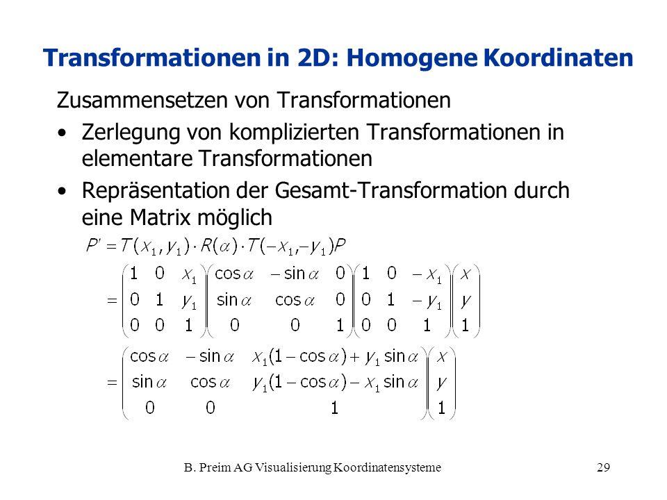 B. Preim AG Visualisierung Koordinatensysteme29 Zusammensetzen von Transformationen Zerlegung von komplizierten Transformationen in elementare Transfo