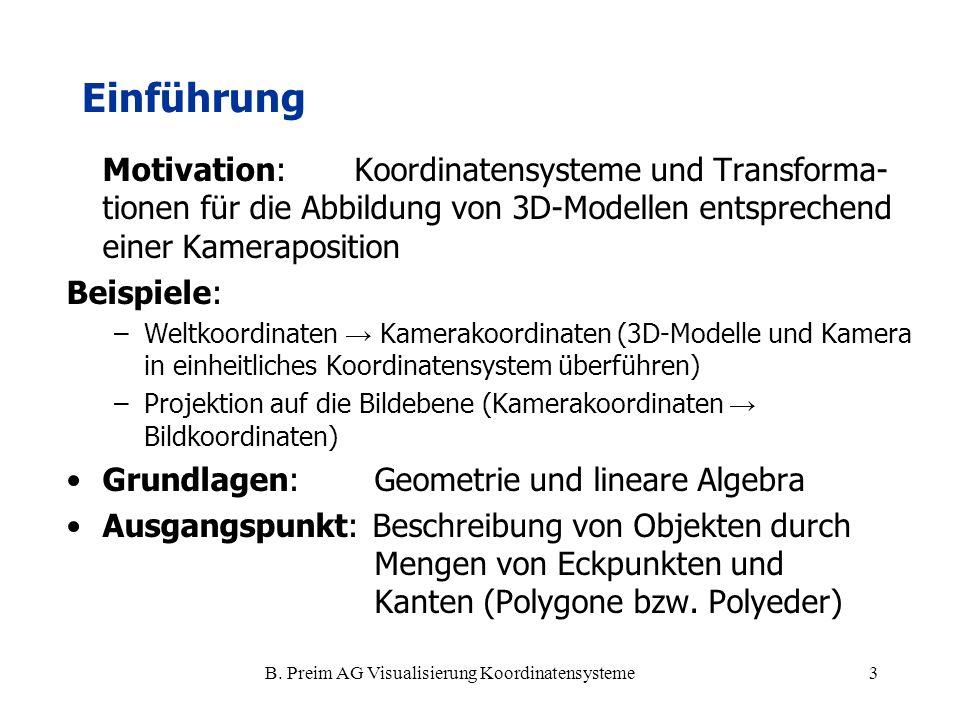B. Preim AG Visualisierung Koordinatensysteme3 Einführung Motivation:Koordinatensysteme und Transforma- tionen für die Abbildung von 3D-Modellen entsp