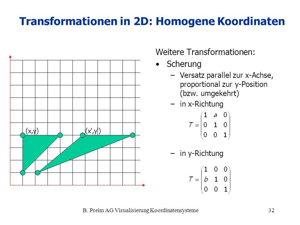 B. Preim AG Visualisierung Koordinatensysteme32 Weitere Transformationen: Scherung –Versatz parallel zur x-Achse, proportional zur y-Position (bzw. um