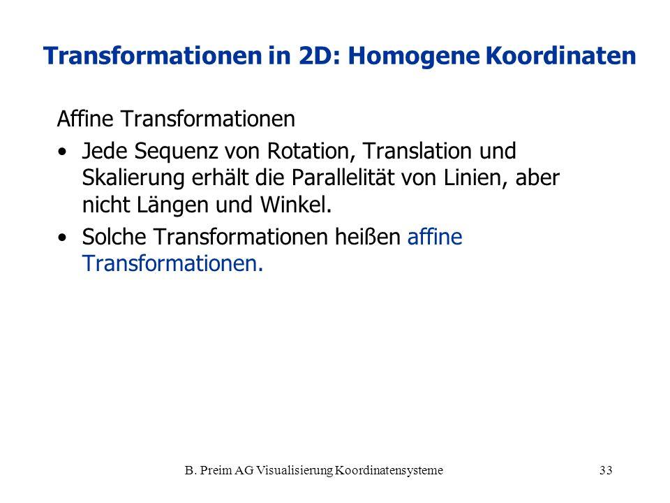 B. Preim AG Visualisierung Koordinatensysteme33 Affine Transformationen Jede Sequenz von Rotation, Translation und Skalierung erhält die Parallelität