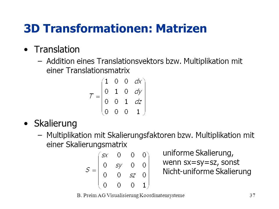 B. Preim AG Visualisierung Koordinatensysteme37 3D Transformationen: Matrizen Translation –Addition eines Translationsvektors bzw. Multiplikation mit